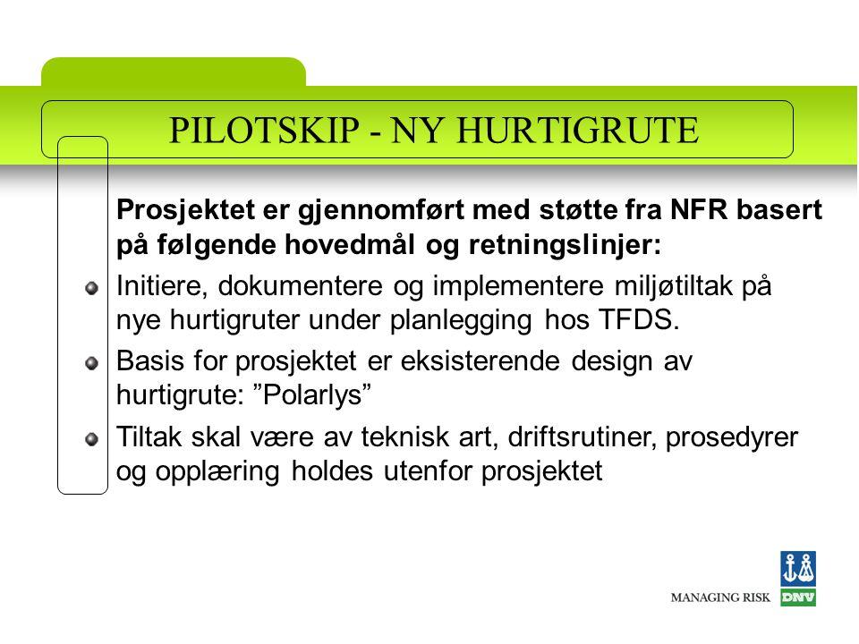 PILOTSKIP - NY HURTIGRUTE Prosjektet er gjennomført med støtte fra NFR basert på følgende hovedmål og retningslinjer: Initiere, dokumentere og implementere miljøtiltak på nye hurtigruter under planlegging hos TFDS.