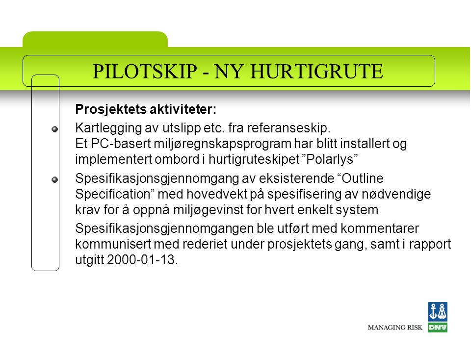 PILOTSKIP - NY HURTIGRUTE Prosjektets aktiviteter: Kartlegging av utslipp etc. fra referanseskip. Et PC-basert miljøregnskapsprogram har blitt install