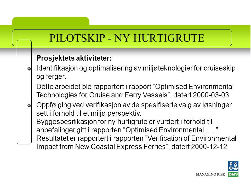 PILOTSKIP - NY HURTIGRUTE Prosjektets aktiviteter: Identifikasjon og optimalisering av miljøteknologier for cruiseskip og ferger. Dette arbeidet ble r