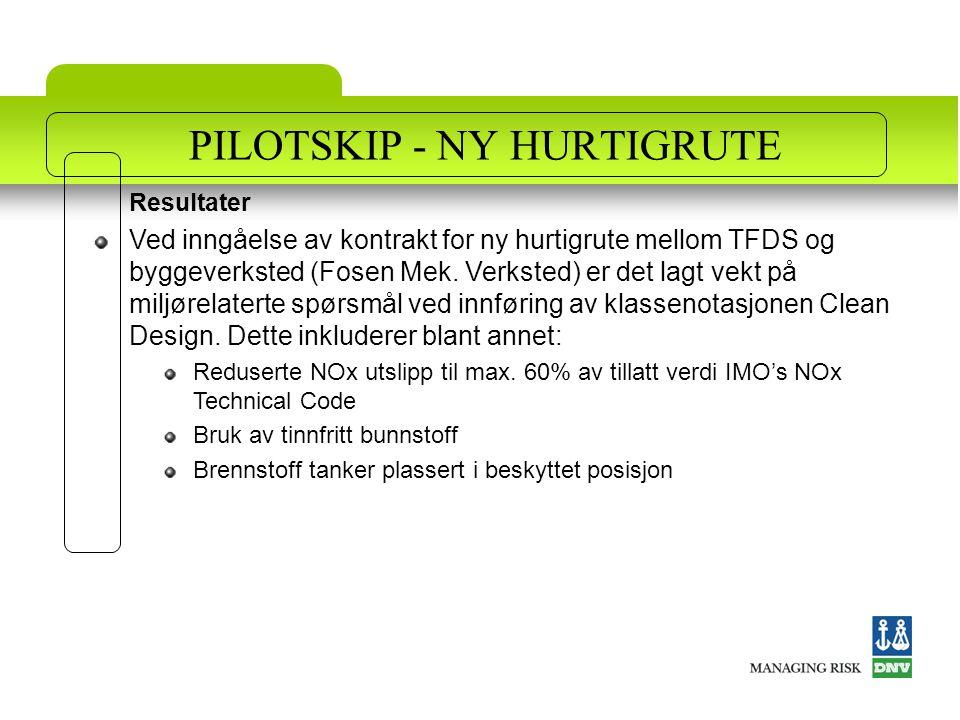 PILOTSKIP - NY HURTIGRUTE Resultater Ved inngåelse av kontrakt for ny hurtigrute mellom TFDS og byggeverksted (Fosen Mek. Verksted) er det lagt vekt p