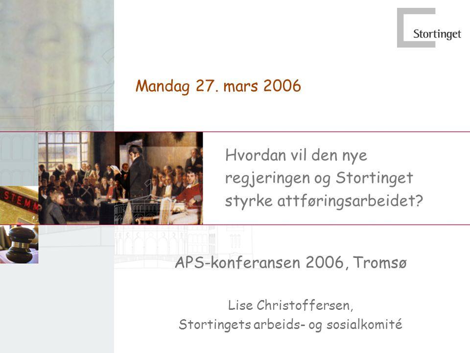 APS-konferansen 2006, Tromsø Lise Christoffersen, Stortingets arbeids- og sosialkomité Hvordan vil den nye regjeringen og Stortinget styrke attførings