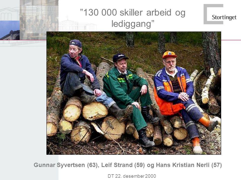 """""""130 000 skiller arbeid og lediggang"""" Gunnar Syvertsen (63), Leif Strand (59) og Hans Kristian Nerli (57) DT 22. desember 2000"""