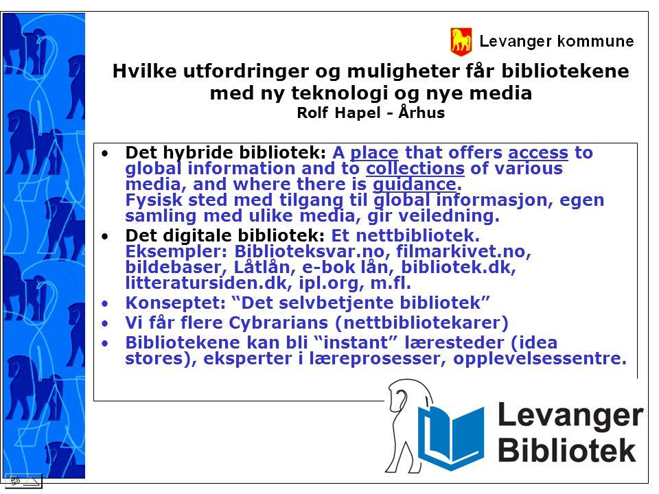 Hvilke utfordringer og muligheter får bibliotekene med ny teknologi og nye media Rolf Hapel - Århus •Det hybride bibliotek: A place that offers access