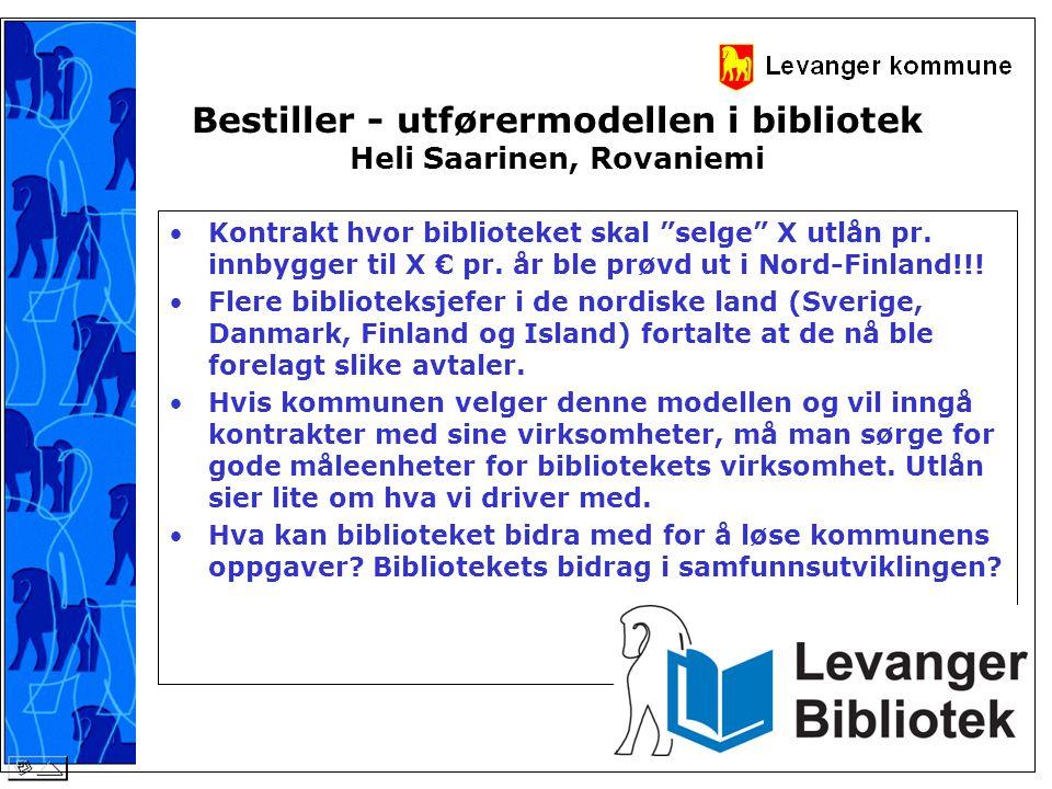 """Bestiller - utførermodellen i bibliotek Heli Saarinen, Rovaniemi •Kontrakt hvor biblioteket skal """"selge"""" X utlån pr. innbygger til X € pr. år ble prøv"""