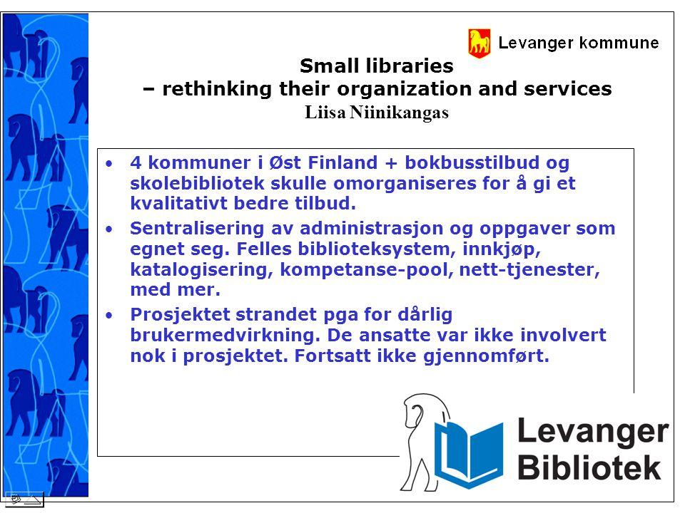 Small libraries – rethinking their organization and services Liisa Niinikangas •4 kommuner i Øst Finland + bokbusstilbud og skolebibliotek skulle omor