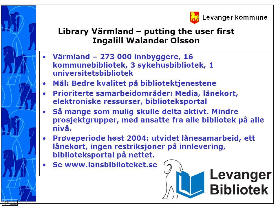 Library Värmland – putting the user first Ingalill Walander Olsson •Värmland – 273 000 innbyggere, 16 kommunebibliotek, 3 sykehusbibliotek, 1 universi