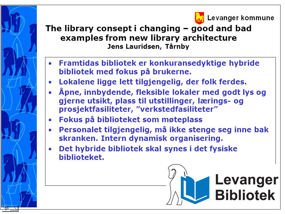 The library consept i changing – good and bad examples from new library architecture Jens Lauridsen, Tårnby •Framtidas bibliotek er konkuransedyktige hybride bibliotek med fokus på brukerne.