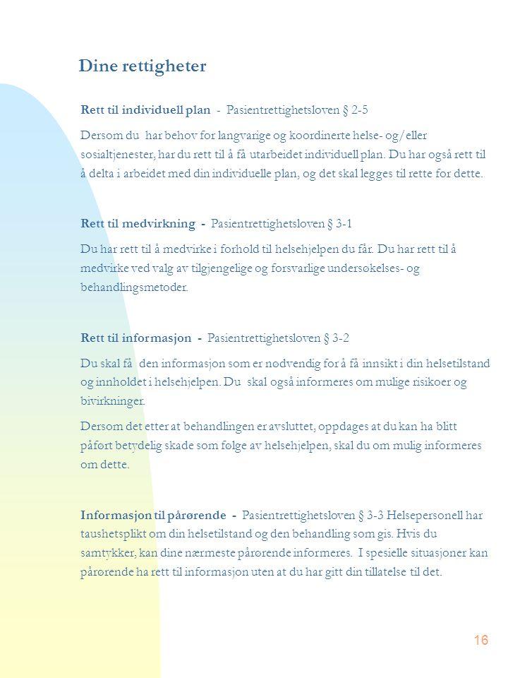16 Dine rettigheter Rett til individuell plan - Pasientrettighetsloven § 2-5 Dersom du har behov for langvarige og koordinerte helse- og/eller sosialt