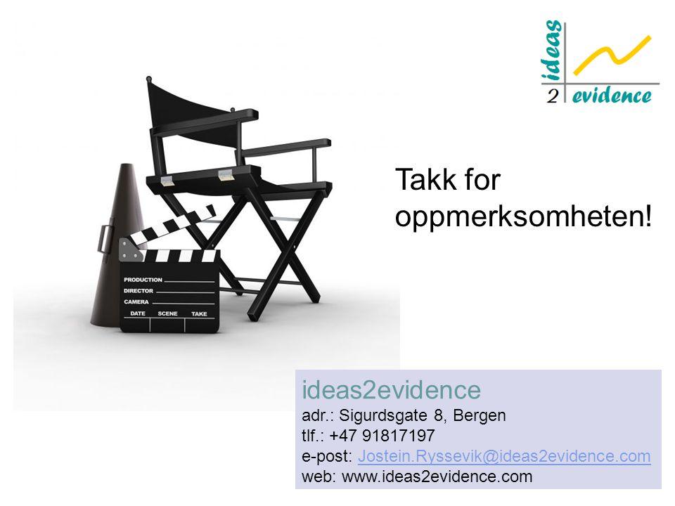 ideas2evidence adr.: Sigurdsgate 8, Bergen tlf.: +47 91817197 e-post: Jostein.Ryssevik@ideas2evidence.comJostein.Ryssevik@ideas2evidence.com web: www.ideas2evidence.com Takk for oppmerksomheten!