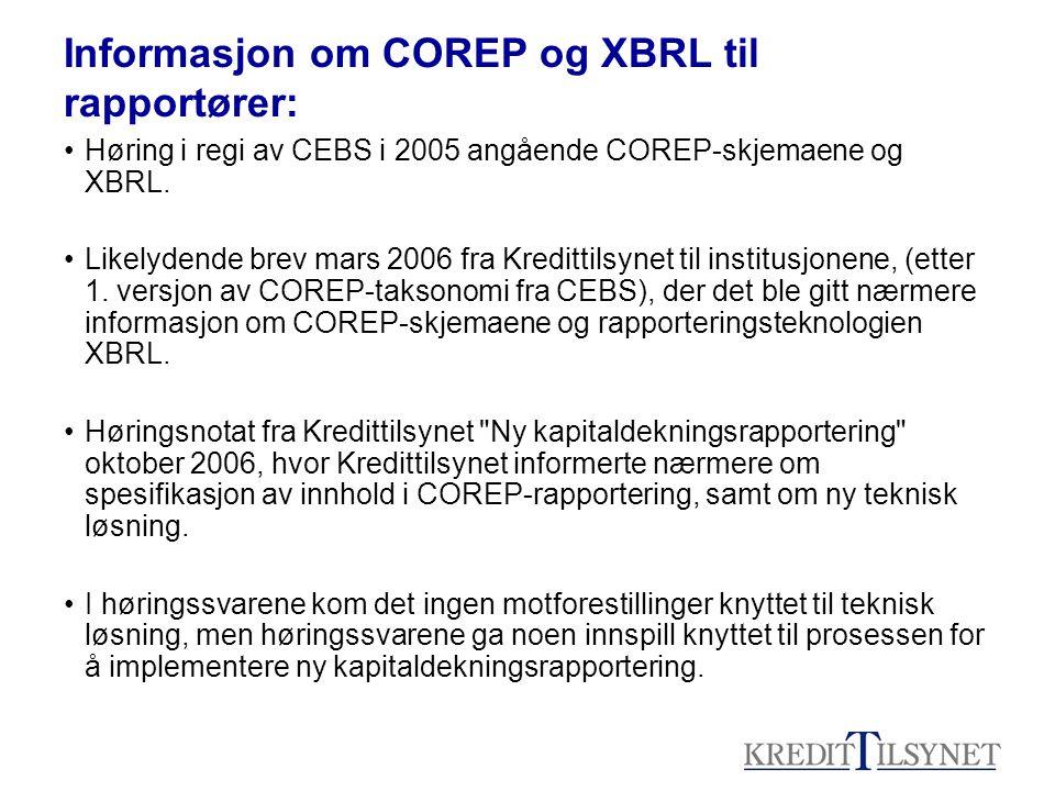 Informasjon om COREP og XBRL til rapportører: •Høring i regi av CEBS i 2005 angående COREP-skjemaene og XBRL. •Likelydende brev mars 2006 fra Kreditti