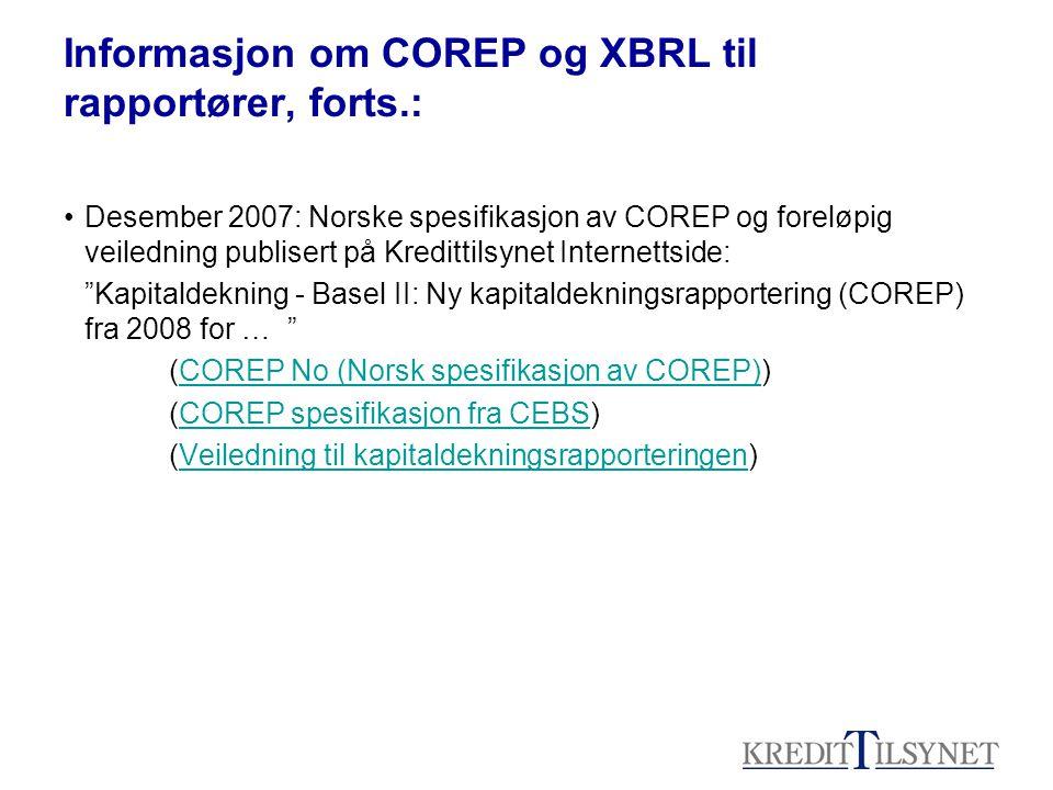Informasjon om COREP og XBRL til rapportører, forts.: •Desember 2007: Norske spesifikasjon av COREP og foreløpig veiledning publisert på Kredittilsyne