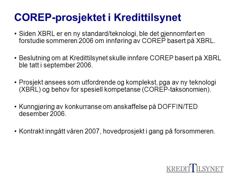 COREP-prosjektet i Kredittilsynet •Siden XBRL er en ny standard/teknologi, ble det gjennomført en forstudie sommeren 2006 om innføring av COREP basert