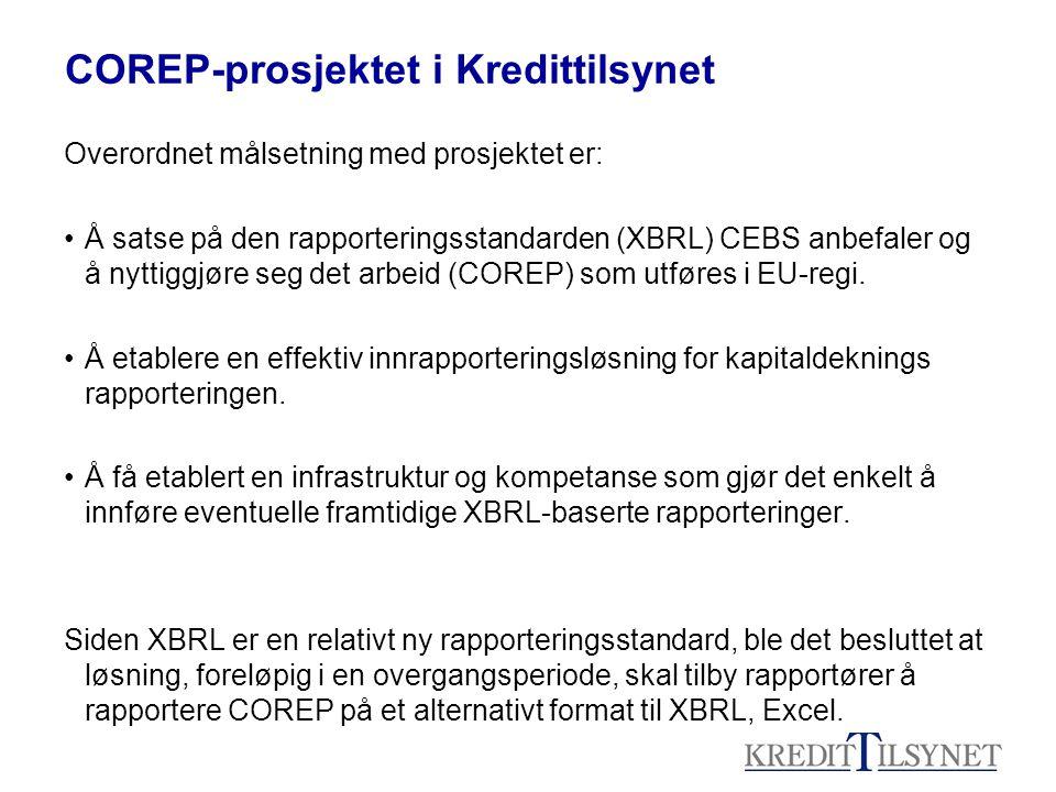 COREP-prosjektet i Kredittilsynet Overordnet målsetning med prosjektet er: •Å satse på den rapporteringsstandarden (XBRL) CEBS anbefaler og å nyttiggj