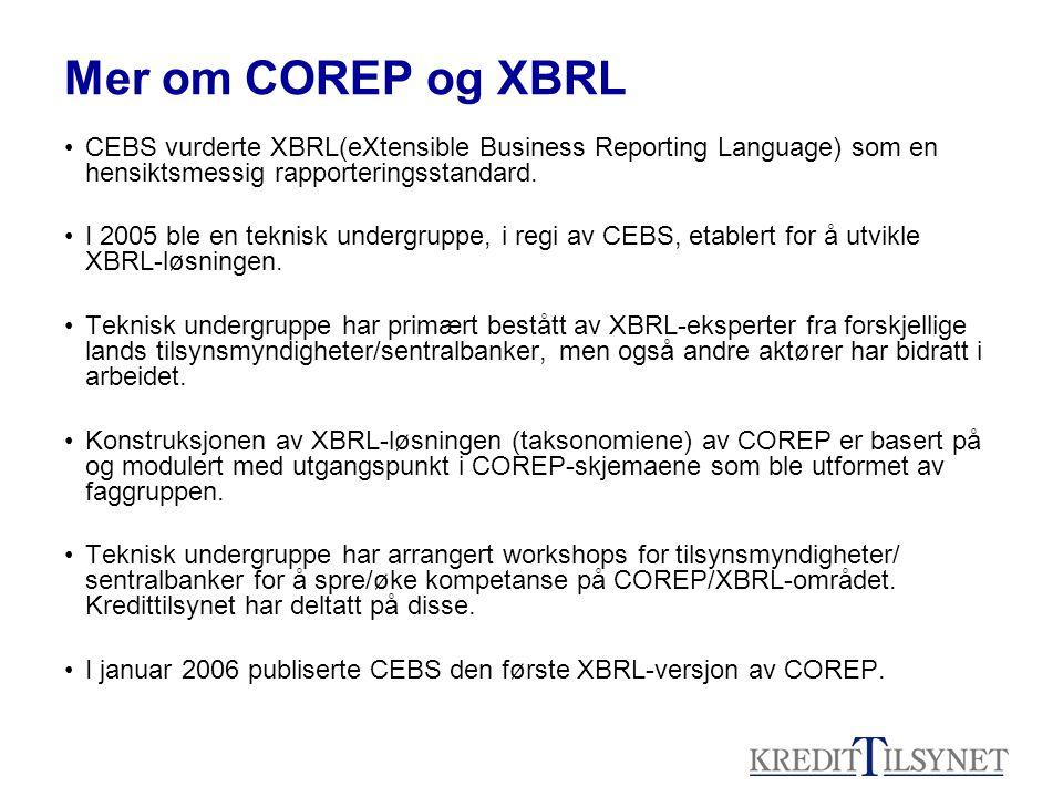 Mer om COREP og XBRL •CEBS vurderte XBRL(eXtensible Business Reporting Language) som en hensiktsmessig rapporteringsstandard. •I 2005 ble en teknisk u