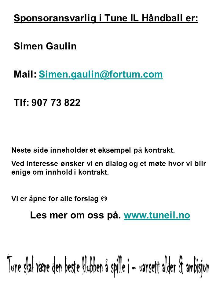 Sponsoransvarlig i Tune IL Håndball er: Simen Gaulin Mail: Simen.gaulin@fortum.comSimen.gaulin@fortum.com Tlf: 907 73 822 Neste side inneholder et eks