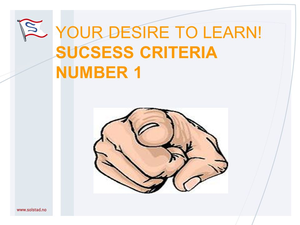 YOUR DESIRE TO LEARN! SUCSESS CRITERIA NUMBER 1