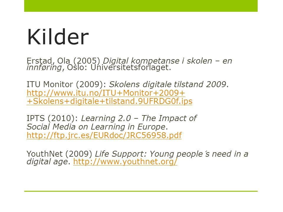 Kilder Erstad, Ola (2005) Digital kompetanse i skolen – en innføring, Oslo: Universitetsforlaget. ITU Monitor (2009): Skolens digitale tilstand 2009.
