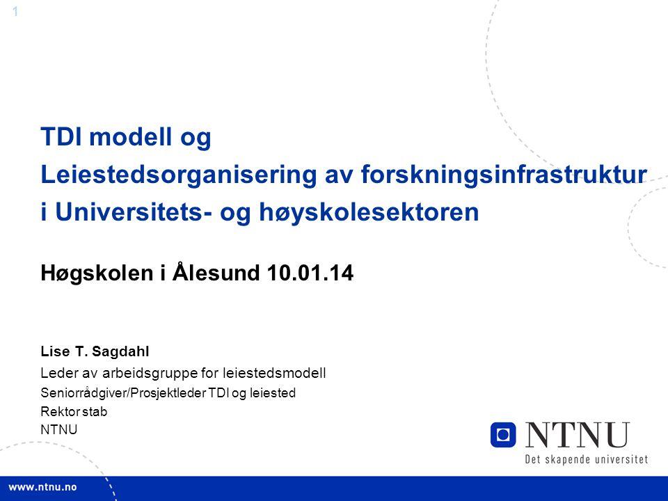 1 TDI modell og Leiestedsorganisering av forskningsinfrastruktur i Universitets- og høyskolesektoren Høgskolen i Ålesund 10.01.14 Lise T. Sagdahl Lede