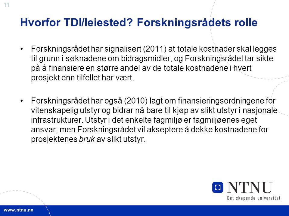 11 Hvorfor TDI/leiested? Forskningsrådets rolle •Forskningsrådet har signalisert (2011) at totale kostnader skal legges til grunn i søknadene om bidra