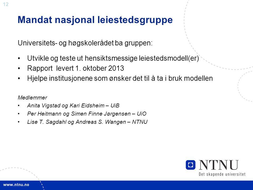 12 Universitets- og høgskolerådet ba gruppen: •Utvikle og teste ut hensiktsmessige leiestedsmodell(er) •Rapport levert 1. oktober 2013 •Hjelpe institu