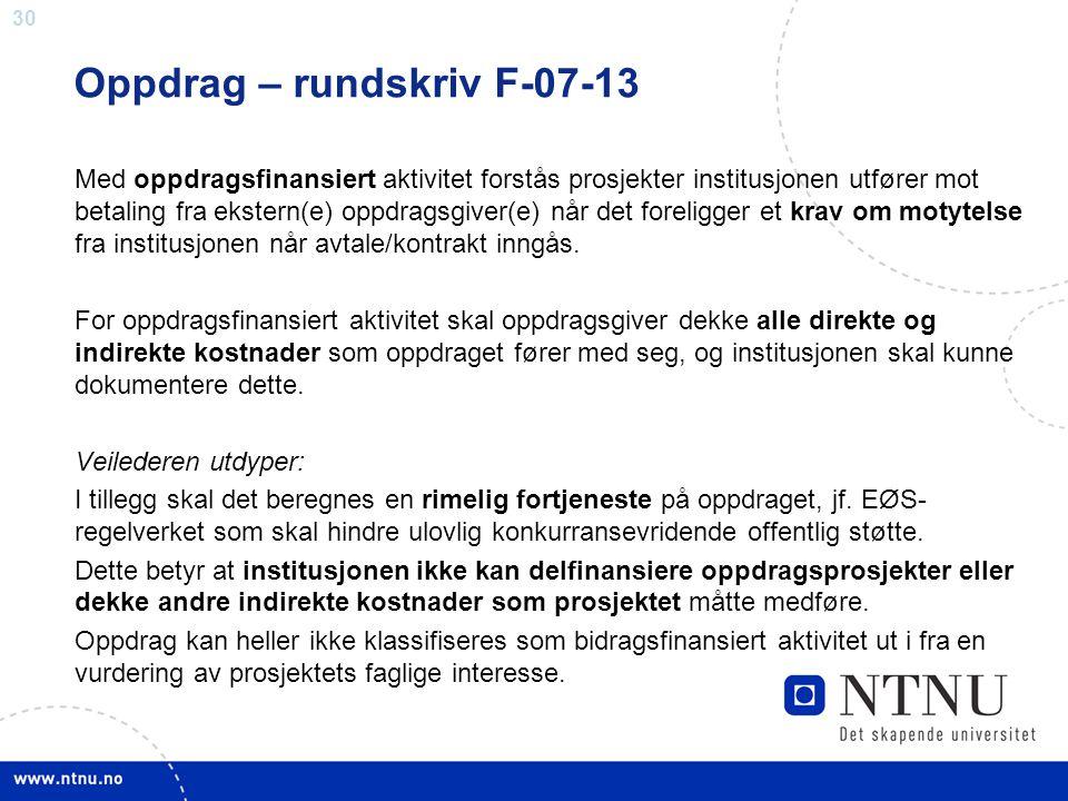 30 Oppdrag – rundskriv F-07-13 Med oppdragsfinansiert aktivitet forstås prosjekter institusjonen utfører mot betaling fra ekstern(e) oppdragsgiver(e)