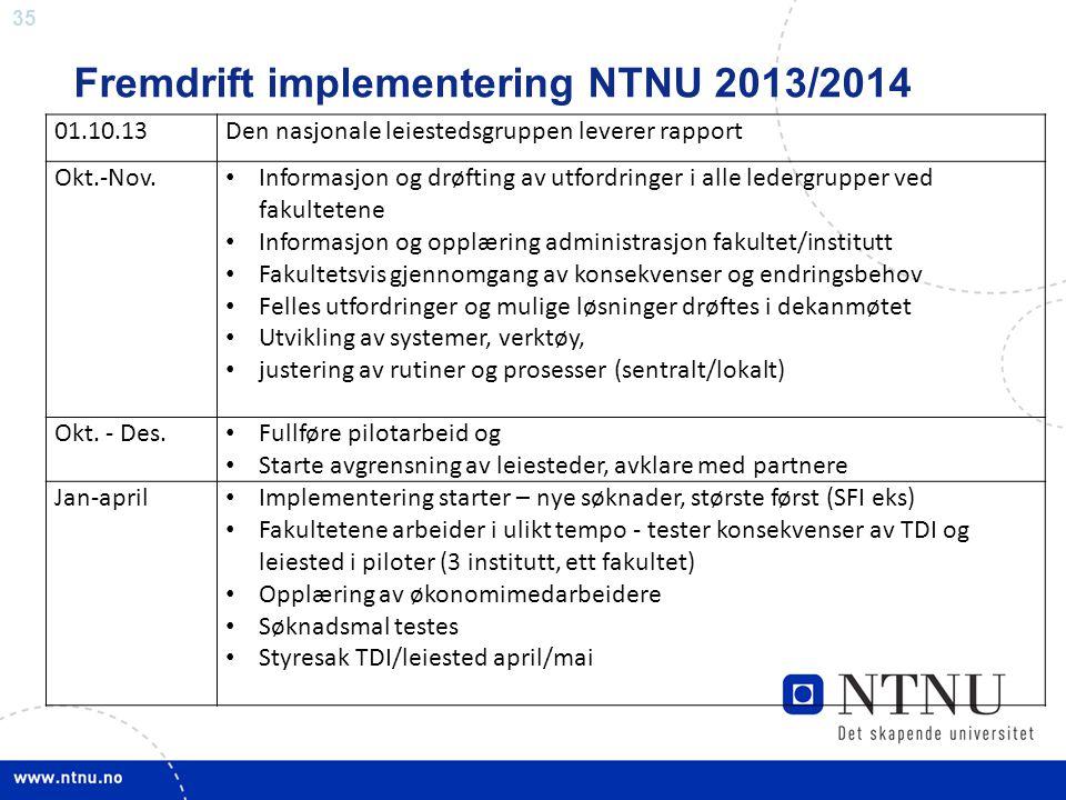 35 Fremdrift implementering NTNU 2013/2014 01.10.13Den nasjonale leiestedsgruppen leverer rapport Okt.-Nov. • Informasjon og drøfting av utfordringer