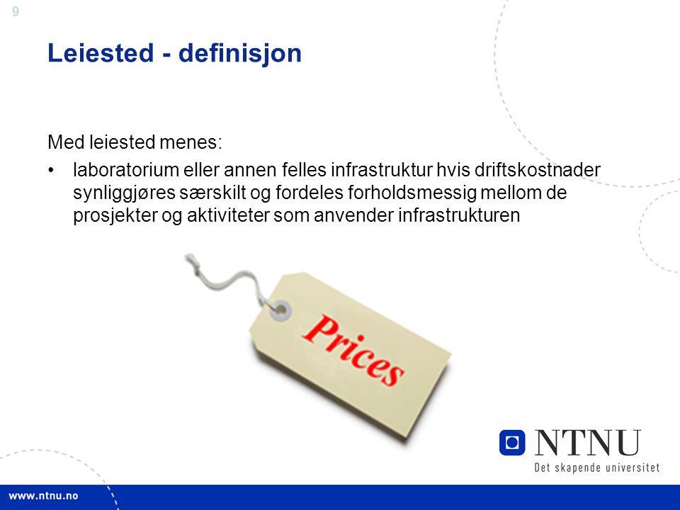 9 Leiested - definisjon Med leiested menes: •laboratorium eller annen felles infrastruktur hvis driftskostnader synliggjøres særskilt og fordeles forh