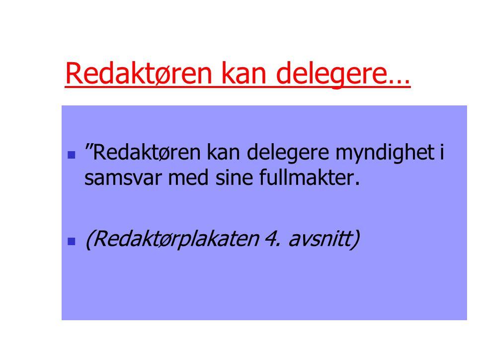 Redaktøren kan delegere…  Redaktøren kan delegere myndighet i samsvar med sine fullmakter.