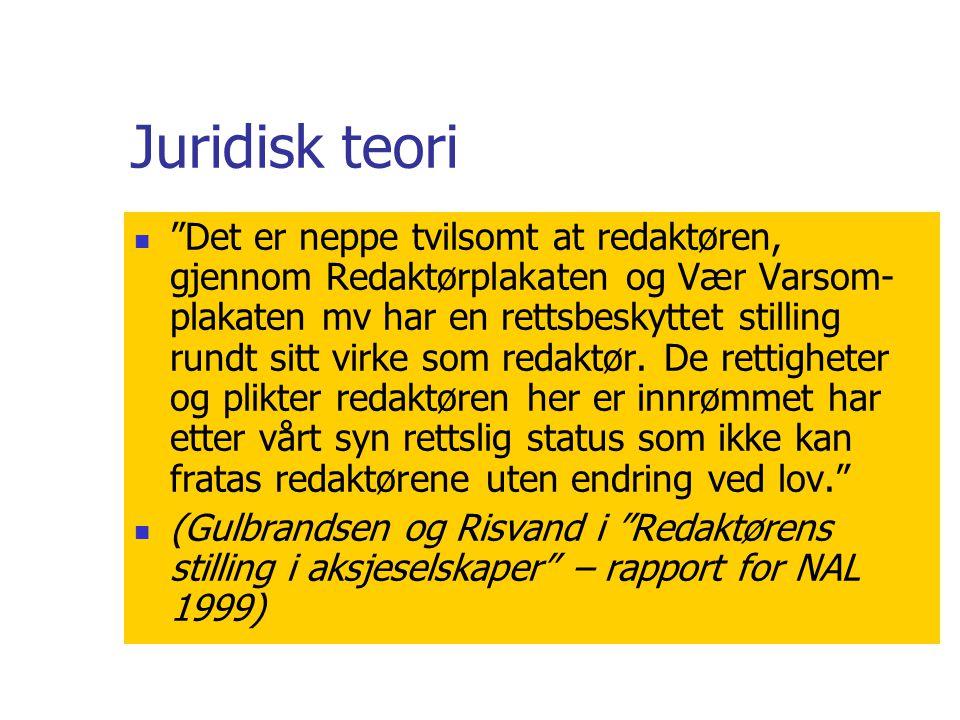 Juridisk teori  Det er neppe tvilsomt at redaktøren, gjennom Redaktørplakaten og Vær Varsom- plakaten mv har en rettsbeskyttet stilling rundt sitt virke som redaktør.