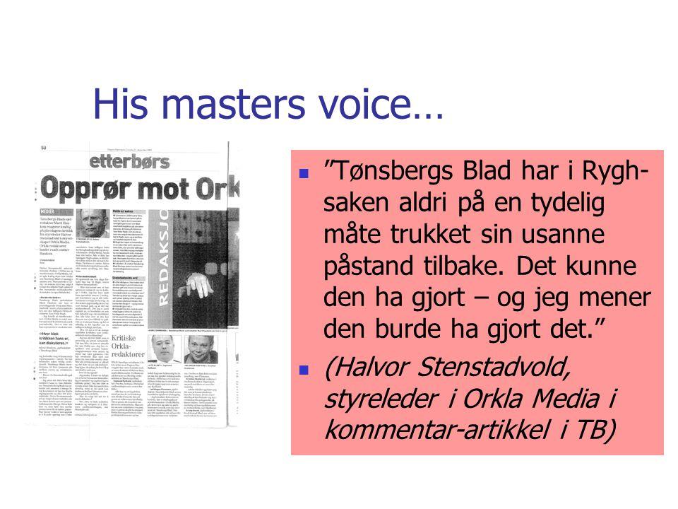 His masters voice…  Tønsbergs Blad har i Rygh- saken aldri på en tydelig måte trukket sin usanne påstand tilbake.