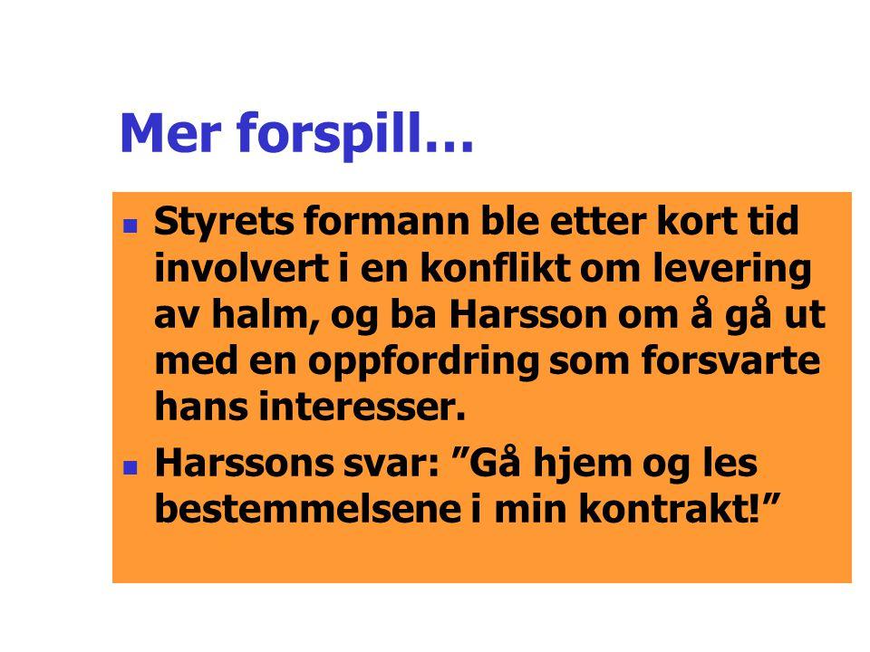 Mer forspill…  Styrets formann ble etter kort tid involvert i en konflikt om levering av halm, og ba Harsson om å gå ut med en oppfordring som forsvarte hans interesser.