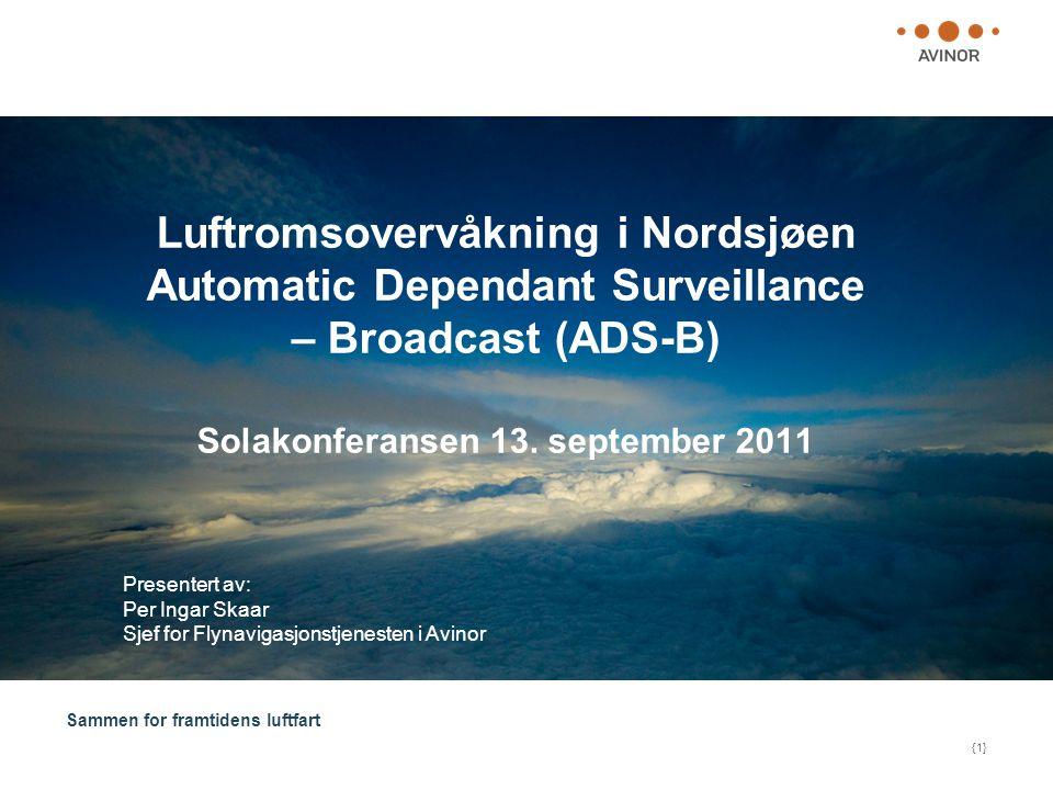 Sammen for framtidens luftfart {1} Luftromsovervåkning i Nordsjøen Automatic Dependant Surveillance – Broadcast (ADS-B) Solakonferansen 13. september