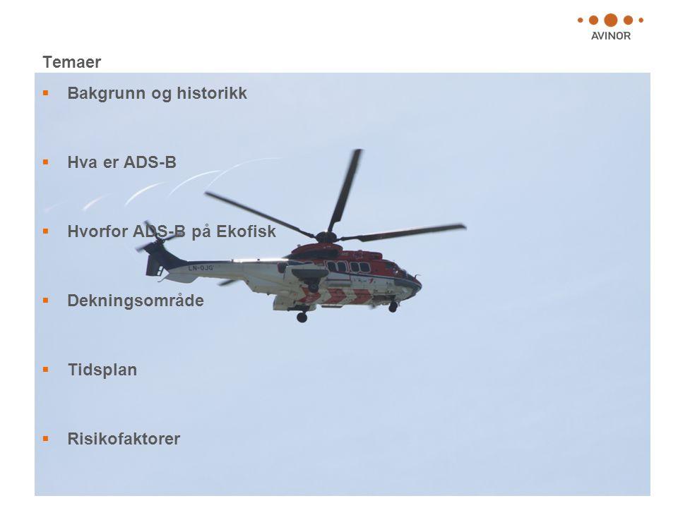 {2} Temaer  Bakgrunn og historikk  Hva er ADS-B  Hvorfor ADS-B på Ekofisk  Dekningsområde  Tidsplan  Risikofaktorer