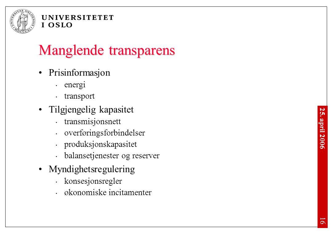 25. april 2006 • 16 Manglende transparens •Prisinformasjon • energi • transport •Tilgjengelig kapasitet • transmisjonsnett • overføringsforbindelser •