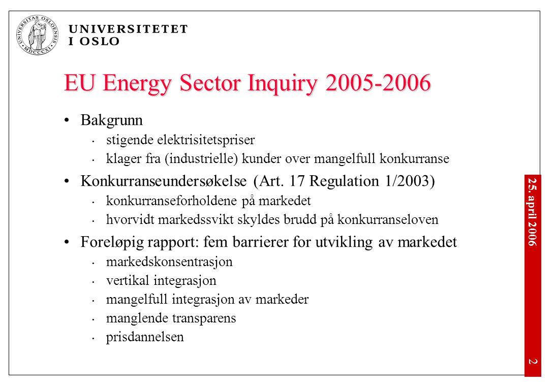25. april 2006 •2•2 EU Energy Sector Inquiry 2005-2006 •Bakgrunn • stigende elektrisitetspriser • klager fra (industrielle) kunder over mangelfull kon