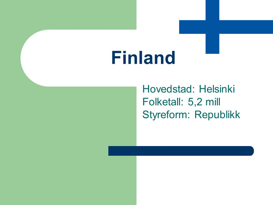 Finland Hovedstad: Helsinki Folketall: 5,2 mill Styreform: Republikk