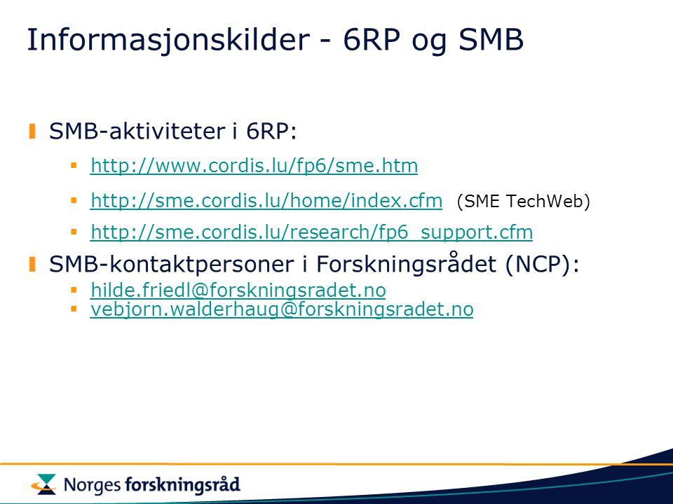 Informasjonskilder - 6RP og SMB SMB-aktiviteter i 6RP:  http://www.cordis.lu/fp6/sme.htm http://www.cordis.lu/fp6/sme.htm  http://sme.cordis.lu/home