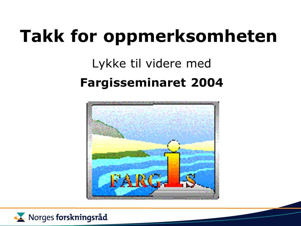 Takk for oppmerksomheten Lykke til videre med Fargisseminaret 2004