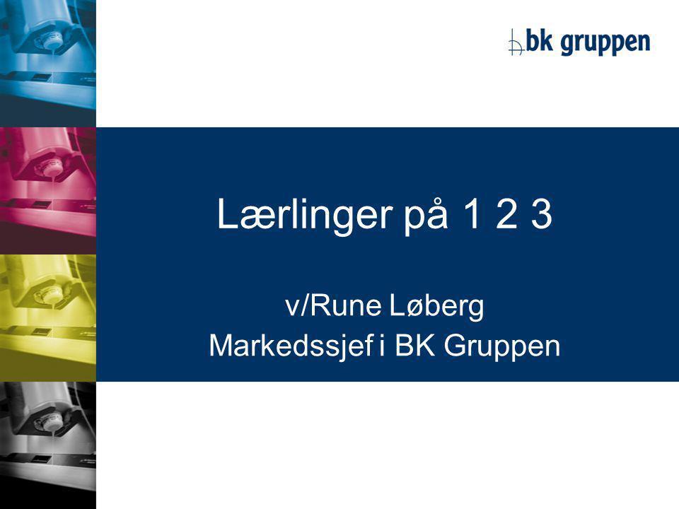 Lærlinger på 1 2 3 v/Rune Løberg Markedssjef i BK Gruppen