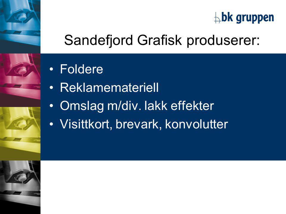 Sandefjord Grafisk produserer: •Foldere •Reklamemateriell •Omslag m/div.