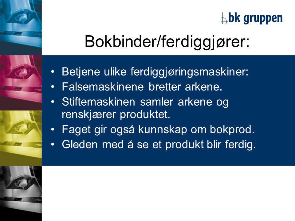 Bokbinder/ferdiggjører: •Betjene ulike ferdiggjøringsmaskiner: •Falsemaskinene bretter arkene.