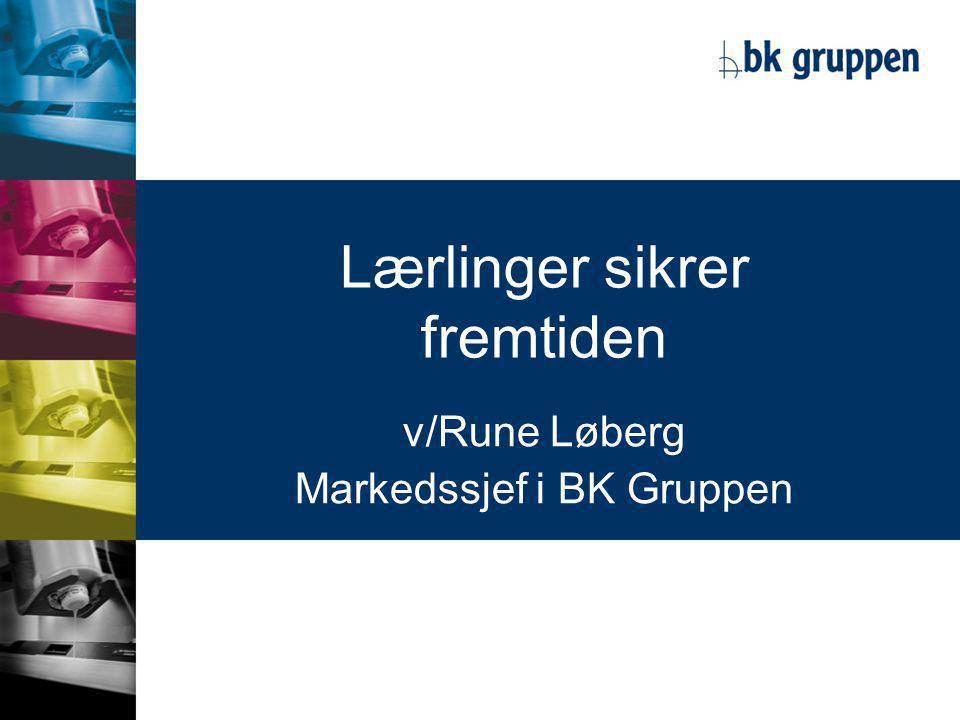 Lærlinger sikrer fremtiden v/Rune Løberg Markedssjef i BK Gruppen