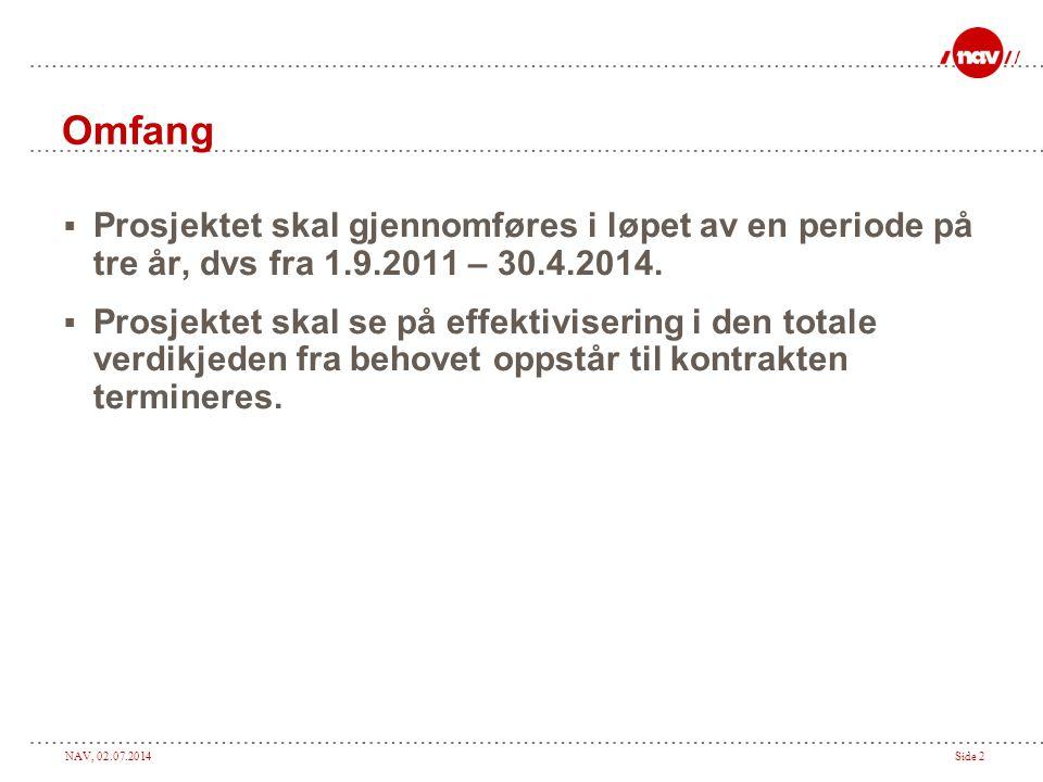NAV, 02.07.2014Side 2 Omfang  Prosjektet skal gjennomføres i løpet av en periode på tre år, dvs fra 1.9.2011 – 30.4.2014.  Prosjektet skal se på eff