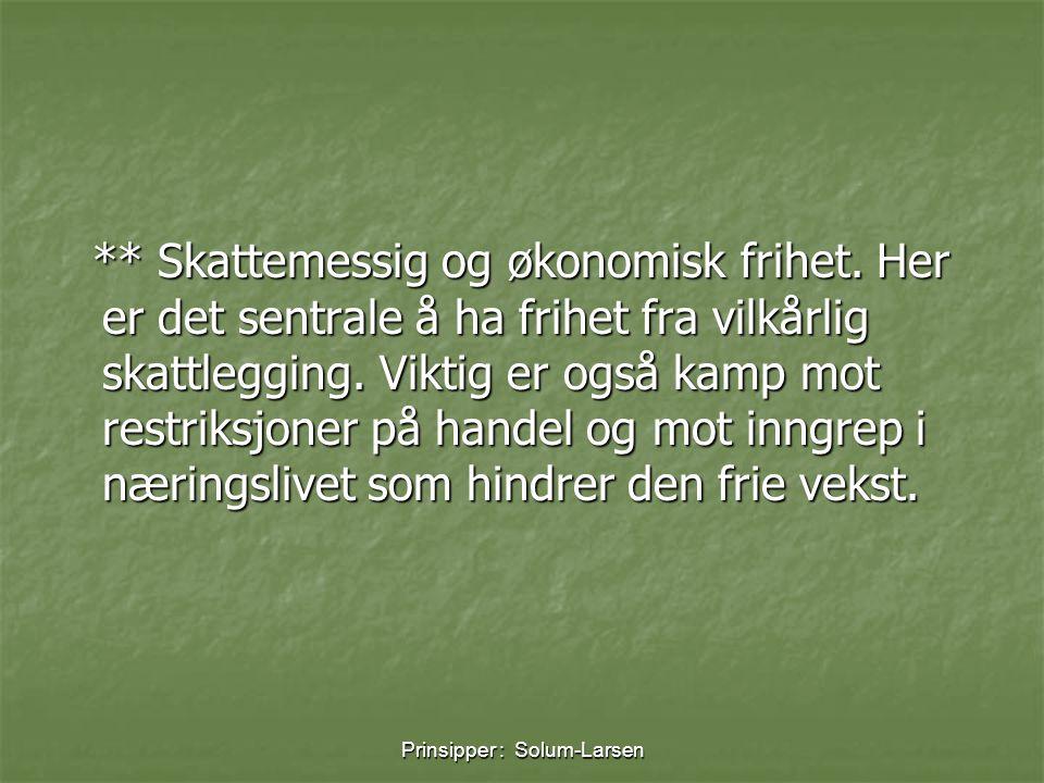 Prinsipper : Solum-Larsen ** Skattemessig og økonomisk frihet. Her er det sentrale å ha frihet fra vilkårlig skattlegging. Viktig er også kamp mot res