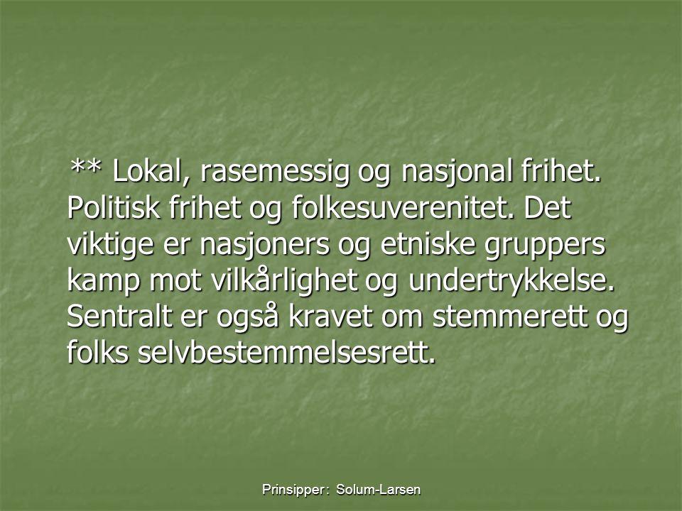 Prinsipper : Solum-Larsen ** Lokal, rasemessig og nasjonal frihet. Politisk frihet og folkesuverenitet. Det viktige er nasjoners og etniske gruppers k