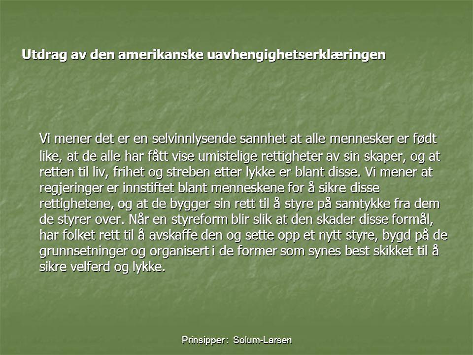 Prinsipper : Solum-Larsen Utdrag av menneskerettighgetserklæringen av 1789 1.Menneskene fødes og forblir frie og like i rettigheter.