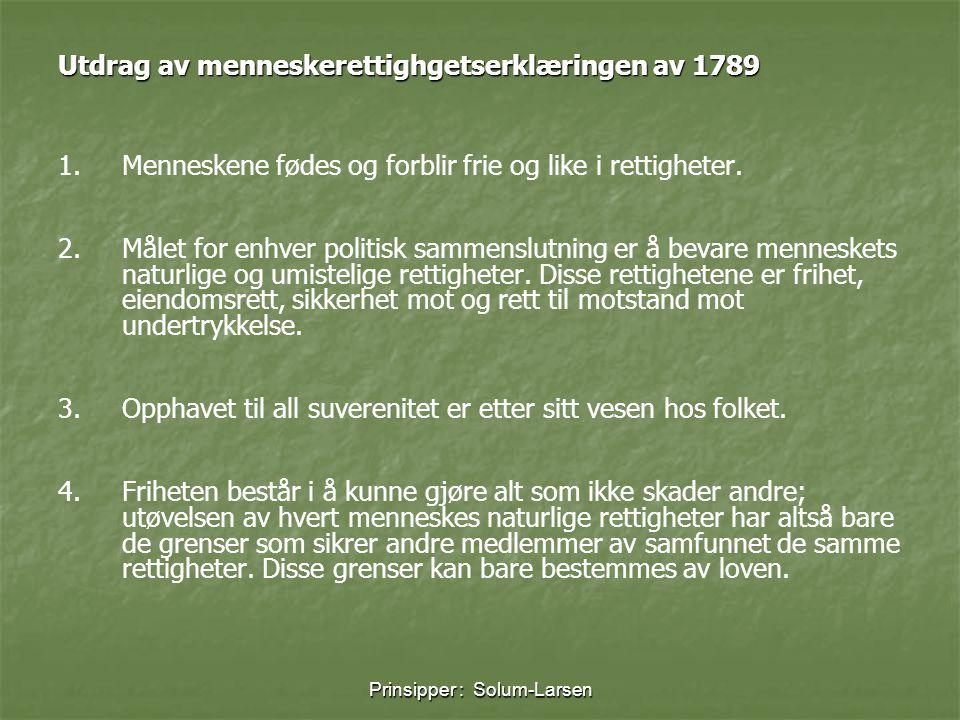 Prinsipper : Solum-Larsen Utdrag av menneskerettighgetserklæringen av 1789 1.Menneskene fødes og forblir frie og like i rettigheter. 2.Målet for enhve