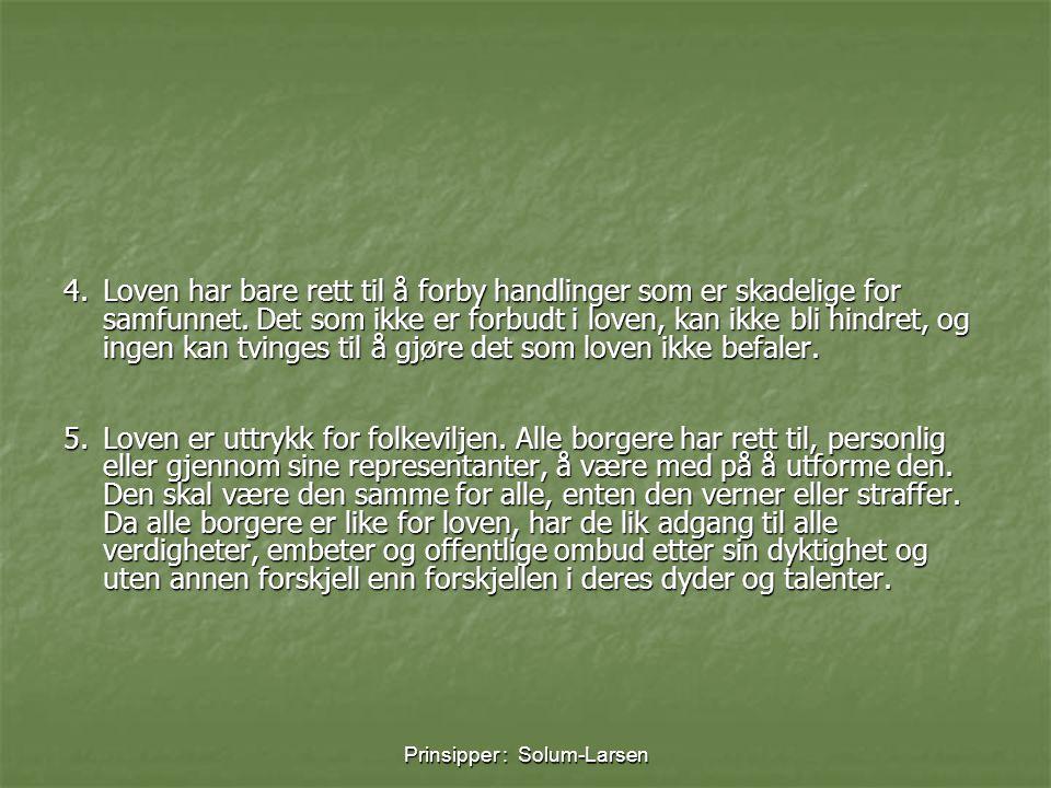 Prinsipper : Solum-Larsen 4.Loven har bare rett til å forby handlinger som er skadelige for samfunnet. Det som ikke er forbudt i loven, kan ikke bli h