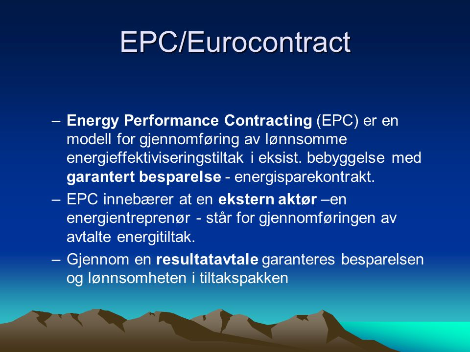 EPC/Eurocontract –Energy Performance Contracting (EPC) er en modell for gjennomføring av lønnsomme energieffektiviseringstiltak i eksist. bebyggelse m