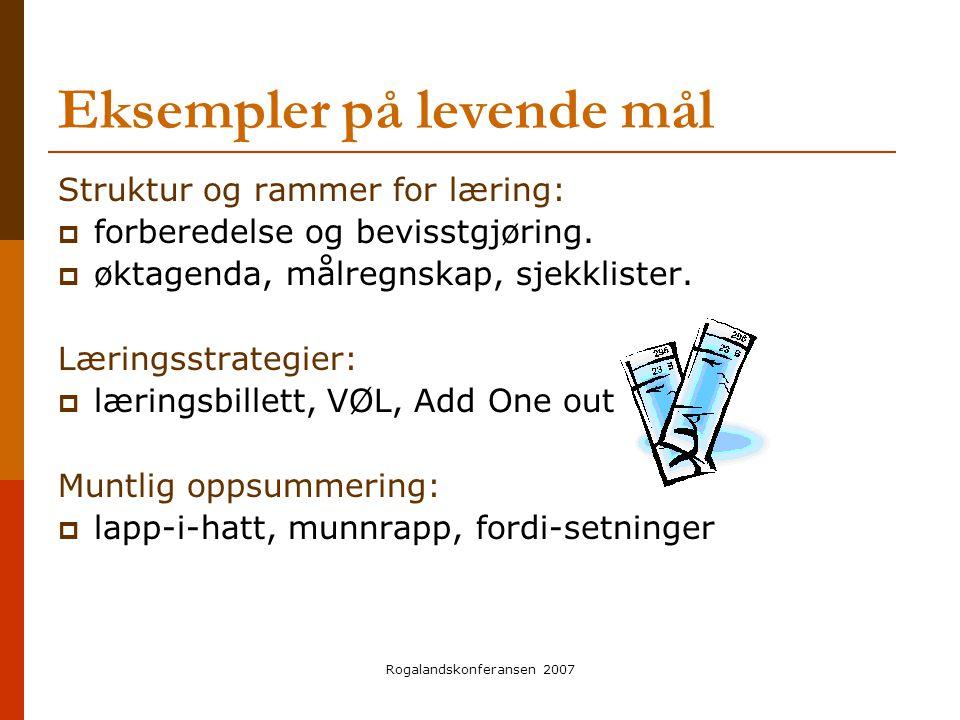 Rogalandskonferansen 2007 Eksempler på levende mål Struktur og rammer for læring:  forberedelse og bevisstgjøring.  øktagenda, målregnskap, sjekklis